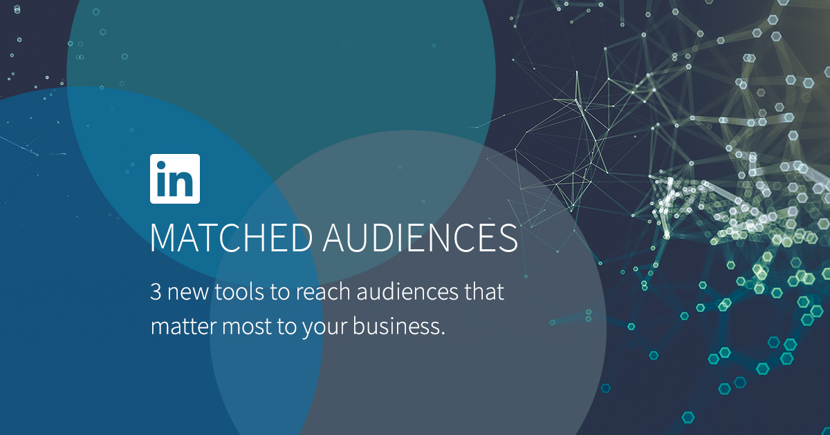Introducing LinkedIn Matched Audiences