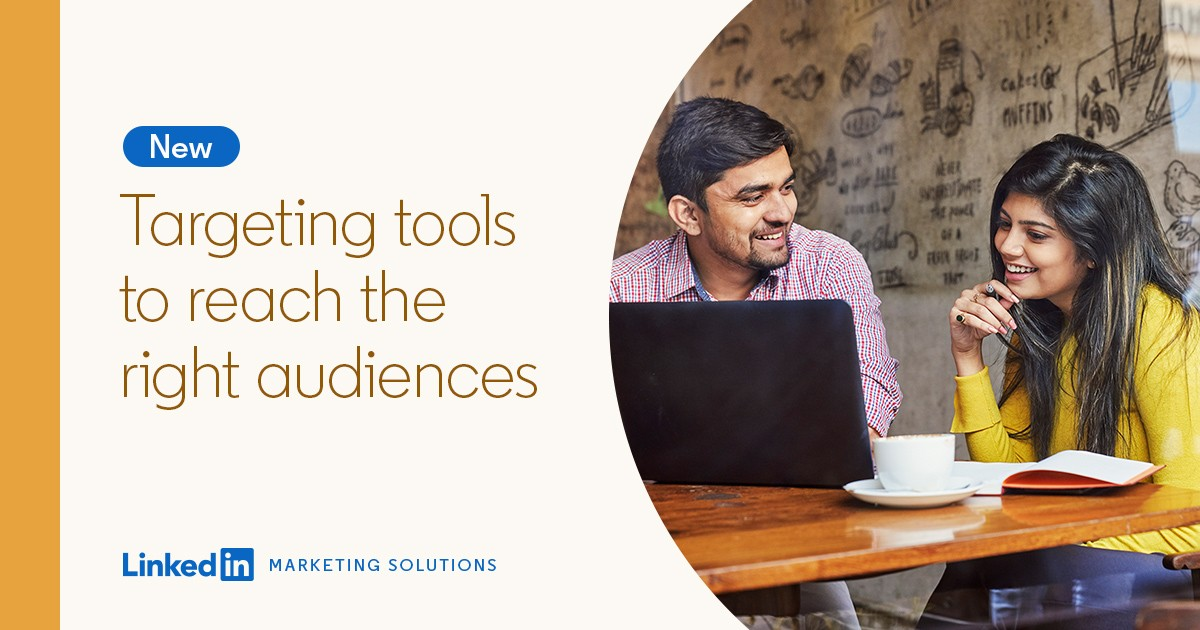 LinkedIn Adds Enhanced Targeting Tools to Help You Reach More of the Right Audiences