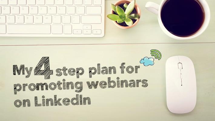 My four-step plan for promoting webinars on LinkedIn
