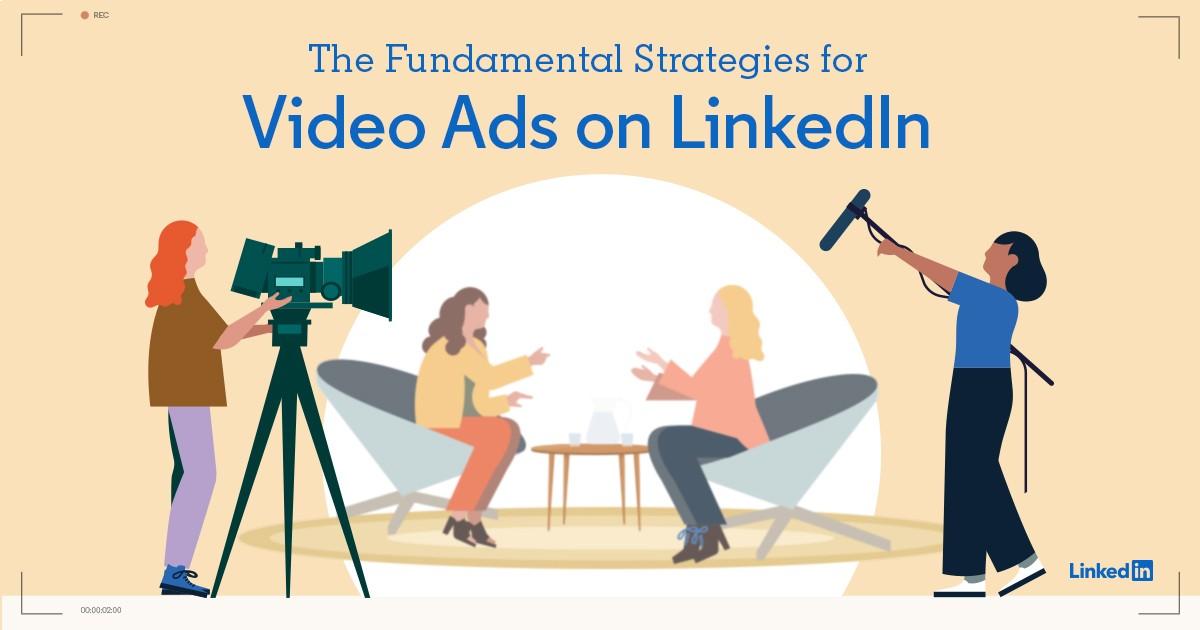 The Fundamental Strategies for Video on LinkedIn | LinkedIn Marketing Solutions