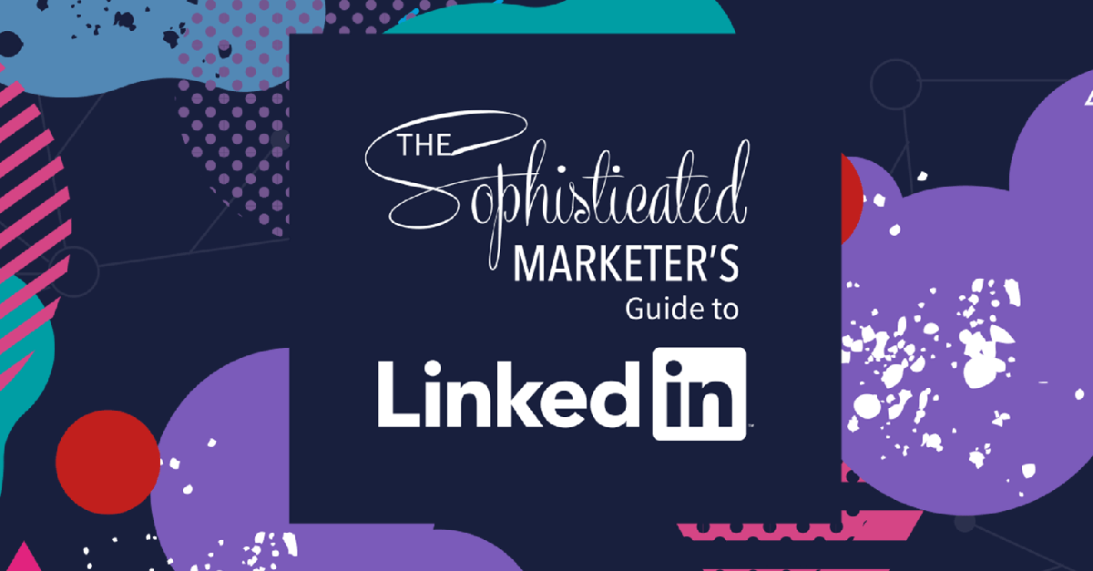 The Sophisticated Guide to Marketing on LinkedIn